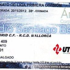 Coleccionismo deportivo: EF-07 ENTRADA PARTIDO REAL MADRID - MALLORCA TEMPORADA 2011/2012. Lote 57100022
