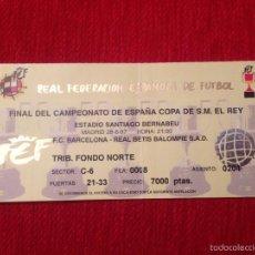 Coleccionismo deportivo: R813 ENTRADA TICKET FINAL COPA DEL REY BARCELONA REAL BETIS 1997 SANTIAGO BERNABEU. Lote 61511327
