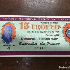 Coleccionismo deportivo: ENTRADA XIII TROFEO CARRANZA FUTBOL 1967 - REAL MADRID - VASCO DE GAMA - VALENCIA - PEÑAROL. Lote 76158555