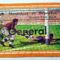 Coleccionismo deportivo: ENTRADA FÚTBOL CAMPO MUNICIPAL DEPORTES LLORET DE MAR 1969. Lote 78590765