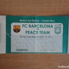 Coleccionismo deportivo: ENTRADA CAMP NOU FC BARCELONA VS PEACE TEAM 2005 ENTERA. Lote 89682368