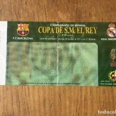 Coleccionismo deportivo: R2604 ENTRADA TICKET FINAL COPA DEL REY 2011 REAL MADRID BARCELONA CAMPO DE MESTALLA. Lote 92888365