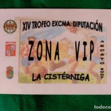 Coleccionismo deportivo: ACREDITACION ZONA VIP XIV TROFEO DIPUTACION DE VALLADOLID - LA CISTERNIGA 2007. Lote 93397390