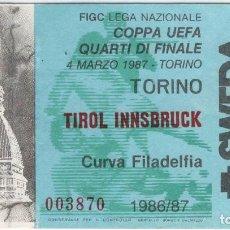 Coleccionismo deportivo: BILLETE ENTRADA CAMPO FUTBOL PARTIDO TORINO TIROL INSBRUCK COPA UEFA 4 DE MARZO DE 1987. Lote 99891391