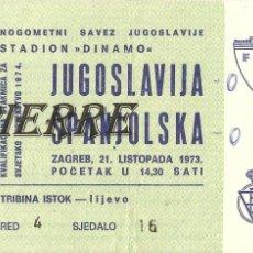 Coleccionismo deportivo: ENTRADA FUTBOL PARTIDO YUGOSLAVIA-ESPAÑA, CLASIFICACIÓN MUNDIAL 74. Lote 101024947