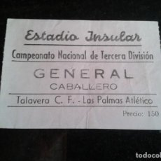 Coleccionismo deportivo: ENTRADA ANTIGUA TALAVERA-LAS PALMAS AÑOS 60/70. Lote 104267171