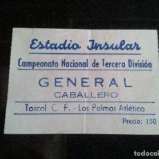 Coleccionismo deportivo: ENTRADA ANTIGUA TOSCAL-LAS PALMAS AÑOS 60/70. Lote 104267331