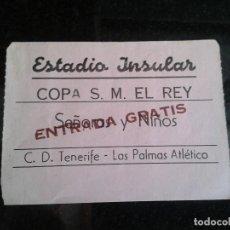Coleccionismo deportivo: ENTRADA ANTIGUA TENERIFE-LAS PALMAS COPA S.M.EL REY AÑOS 60/70. Lote 104267775