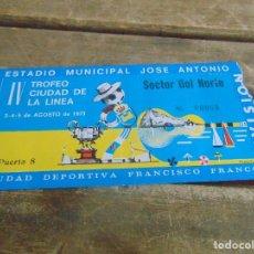 Coleccionismo deportivo: ENTRADA DE FUTBOL TROFEO CIUDAD DE LA LINEA 1973 ESTADIO JOSE ANTONIO CIUDAD FRANCISCO FRANCO . Lote 104951387