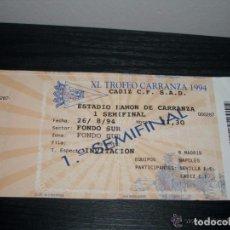 Coleccionismo deportivo: -TICKET ENTRADA 1994 XXXX TROFEO RAMON DE CARRANZA, REAL MADRID-CADIZ SEMIFINAL. Lote 106094619