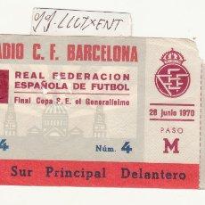 Coleccionismo deportivo: ENTRADA FINAL COPA GENERALISIMO AÑO 1970 ESTADIO F.C BARCELONA ORIGINAL . Lote 109818846