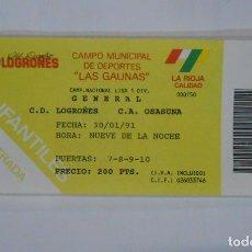 Coleccionismo deportivo: ENTRADA DE FUTBOL LAS GAUNAS. CLUB DEPORTIVO LOGROÑES. OSASUNA. 30 ENERO DE 1991. TDKP1. Lote 113836971