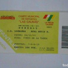 Coleccionismo deportivo: ENTRADA DE FUTBOL LAS GAUNAS. CLUB DEPORTIVO LOGROÑES. REAL BETIS. 4 DE NOVIEMBRE DE 1990. TDKP1. Lote 113837259