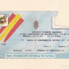 Coleccionismo deportivo: ENTRADA FINAL COPA DEL REY 1994. ESTADIO VICENTE CALDERON. ZARAGOZA - CELTA. Lote 117680963