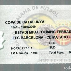 Coleccionismo deportivo: ENTRADA DE FUTBOL - FINAL COPA CATALUNYA - F.C. BARCELONA - C.E. MATARO - 16 - 05 - 2000. Lote 120396619