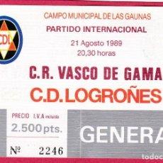 Coleccionismo deportivo: ENTRADA DE FUTBOL CAMPO MUNICIPAL DE LAS GAUNAS C.R. VASCO DE GAMA C.D LOGROÑES 2.500 PTS.. Lote 124430107