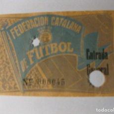 Coleccionismo deportivo: ANTIGUA ENTRADA FEDERACION CATALANA DE FUTBOL GENERAL . Lote 131302927