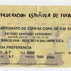 Coleccionismo deportivo: (ALB-TC-17) DIFICIL ENTRADA FINAL COPA DEL REY BARCELONA BETIS EN EL BERNABEU 28-6-97. Lote 134966418