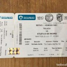 Coleccionismo deportivo: R5013 ENTRADA TICKET FUTBOL CENTENARIO TOLUCA ATLETICO MADRID 2017. Lote 143575534