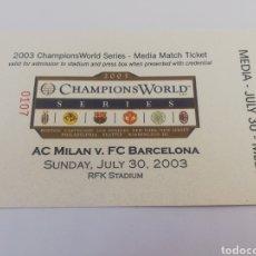 Coleccionismo deportivo: ENTRADA FC BARCELONA AC MILAN CHAMPIONS WORLD SERIES 2003 RFK STADIUM WASHINGTON MEDIA MATCH TICKET. Lote 154682369