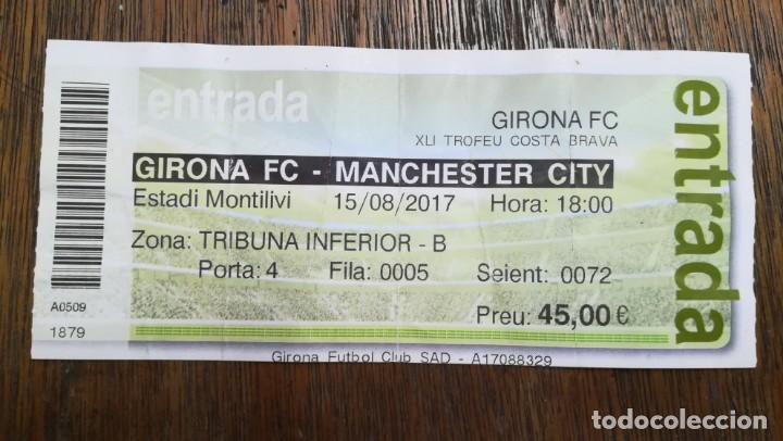 ENTRADA TICKET GIRONA MANCHESTER CITY 15-08-2017 XLI TROFEO COSTA BRAVA (Coleccionismo Deportivo - Documentos de Deportes - Entradas de Fútbol)