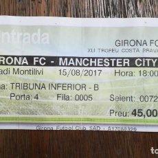 Coleccionismo deportivo: ENTRADA TICKET GIRONA MANCHESTER CITY 15-08-2017 XLI TROFEO COSTA BRAVA . Lote 159376766