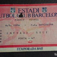 Coleccionismo deportivo: ENTRADA / TICKET ESTADI FC. BARCELONA VS A.S. ROMA - PARTIT PENYES - TEMPORADA 84/85. Lote 164757082