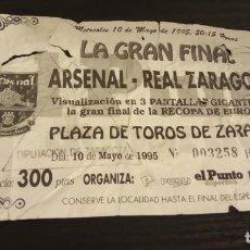 Coleccionismo deportivo: -ENTRADA FUTBOL FINAL DE LA RECOPA 1995 - REAL ZARAGOZA - ARSENAL - PLAZA TOROS. Lote 167630664