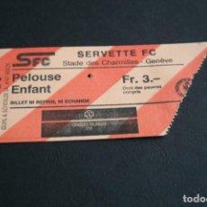 Coleccionismo deportivo: ENTRADA FÚTBOL SUIZA SERVETTE F.C AÑOS 90. Lote 167970400