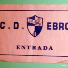 Coleccionismo deportivo: ENTRADA TICKET FÚTBOL ANTIGUA - CD EBRO - ZARAGOZA - FÚTBOL REGIONAL. Lote 173869340