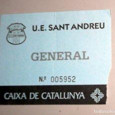 Coleccionismo deportivo: ENTRADA TICKET FÚTBOL ANTIGUA - U.E.SANT ANDREU - BARCELONA - FÚTBOL REGIONAL CATALUNYA .- GENERAL. Lote 173869452
