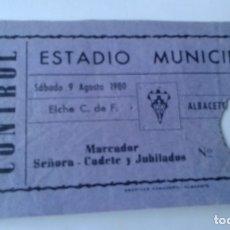 Coleccionismo deportivo: ENTRADA CAMPO CARLOS BELMONTE 1980 ALBACETE BALOMPIE -ELCHE . Lote 178155849