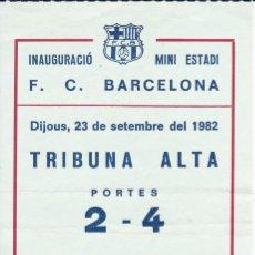 Coleccionismo deportivo: ENTRADA DE LA INAUGURACION DEL MINI ESTADI DEL FUTBOL CLUB BARCELONA EL AÑO 1982 (FOOTBALL) BARÇA. Lote 178658495