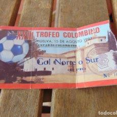 Coleccionismo deportivo: ENTRADA DE FUTBOL TROFEO COLOMBINO 15 DE AGOSTO 1987. Lote 179185428