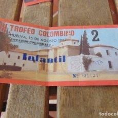 Coleccionismo deportivo: ENTRADA DE FUTBOL TROFEO COLOMBINO 15 DE AGOSTO 1987. Lote 179185510