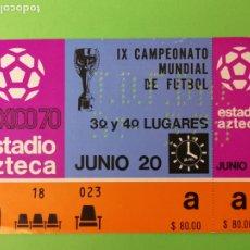 Coleccionismo deportivo: ENTRADA CAMPEONATO MUNDIAL DE FÚTBOL MÉXICO 70 3°Y 4°LUGARES. Lote 179545681