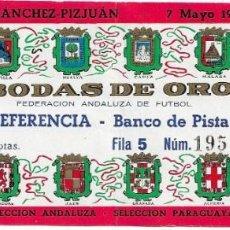 Coleccionismo deportivo: ANTIGUA ENTRADA ESTADIO RAMÓN SÁNCHEZ-PIZJUAN 7 MAYO 1965 BODAS DE ORO FEDERACION ANDALUCIA DE FÚTB. Lote 194960165
