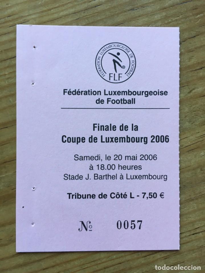 R8125 ENTRADA TICKET FINAL COPA DE LUXEMBURGO 2006 F91 DUDELANGE 3-2 JEUNESSE ESCH (Coleccionismo Deportivo - Documentos de Deportes - Entradas de Fútbol)
