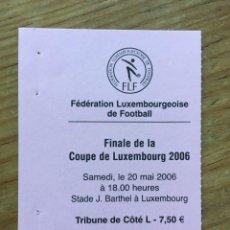 Coleccionismo deportivo: R8125 ENTRADA TICKET FINAL COPA DE LUXEMBURGO 2006 F91 DUDELANGE 3-2 JEUNESSE ESCH. Lote 195022402