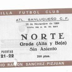 Coleccionismo deportivo: ENTRADA ANTIGUA ESTADIO RAMÓN SÁNCHEZ PIZJUAN ATL. SANLUQUEÑO C.F. 28 DE NOVIEMBRE 1984. Lote 195142173