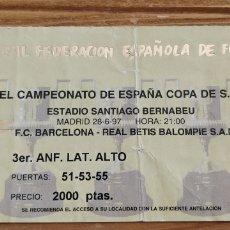 Coleccionismo deportivo: ENTRADA FINAL COPA DEL REY 1997 FC BARCELONA-BETIS BALONPIE JUDADO EN EL SANTIAGO BERNABEU. Lote 205687000