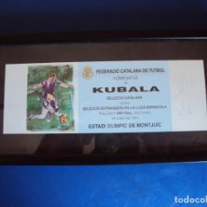 Coleccionismo deportivo: (F-200511)ENTRADA HOMENAJE A KUBALA 24-4-1993 CON FIRMA ORIGINAL. Lote 206250673