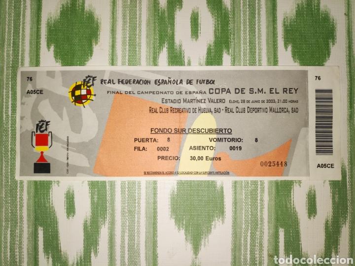 Coleccionismo deportivo: Entrada ticket final copa del rey 2003 + folleto informativo. Mallorca-Recreativo de Huelva - Foto 2 - 210969844
