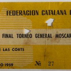 Coleccionismo deportivo: FEDERACION CATALANA DE FUTBOL - FINAL TORNEO GENERAL MOSCARDO ENTRADA. Lote 211404151