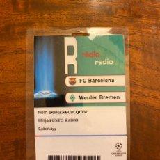 Coleccionismo deportivo: ENTRADA ACREDITACIÓN QUIM DOMENECH (PUNTO RADIO) FC BARCELONA- WERDER BREMEN 05-12-2006. Lote 214591300