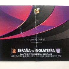Coleccionismo deportivo: ENVÍO 6€. ENTRADA PALCO DE HONOR ESPANA VS INGLATERRA EN 2015 ALICANTE MIDE12X17CM. CERRADA. Lote 218078020