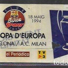 Colecionismo desportivo: ENTRADA * FINAL COPA EUROPA F.C. BARCELONA / A.C. MILÁN * 18 - 5 - 1994. Lote 222190065