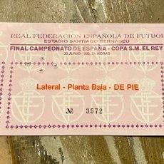 Coleccionismo deportivo: ENTRADA FINAL COPA 1985 ATLETICO MADRID ATHLETIC BILBAO. Lote 236237345