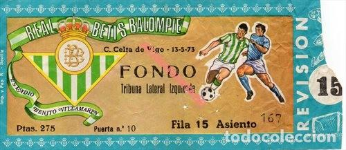 ESTADIO BENITO VILLAMARIN - ENTRADA BETIS - C. CELTA DE VIGO - 13/05/1973 (Coleccionismo Deportivo - Documentos de Deportes - Entradas de Fútbol)