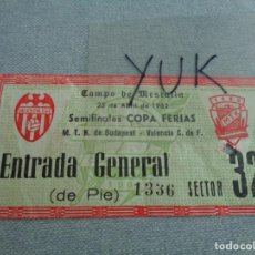 Coleccionismo deportivo: ENTRADA FUTBOL - VALENCIA CF - MTK DE BUDAPEST HUNGRIA - SEMIFINAL COPA FERIAS 1962 -SEMI FINAL COPA. Lote 262691340